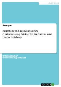 Cover Baumbindung aus Kokosstrick (Unterweisung Gärtner/in im Garten- und Landschaftsbau)