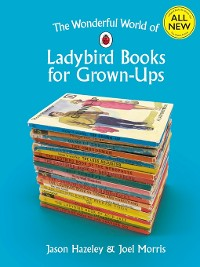 Cover The Wonderful World of Ladybird Books for Grown-Ups