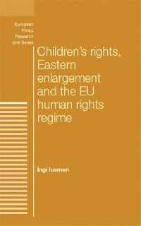 Cover Children's rights, Eastern enlargement and the EU human rights regime