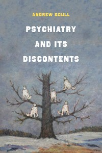 Cover Psychiatry and Its Discontents
