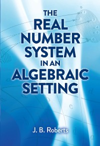 Cover The Real Number System in an Algebraic Setting