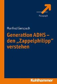 "Cover Generation ADHS - den ""Zappelphilipp"" verstehen"