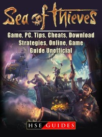 Cover Sea of Thieves Game, PC, Tips, Cheats, Download, Strategies, Online, Game Guide Unofficial