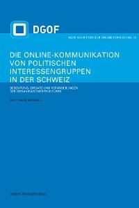 Cover Die Online-Kommunikation von politischen Interessengruppen in der Schweiz