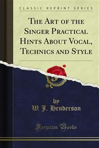 Cover The Art of the Singer Practical Hints About Vocal, Technics and Style