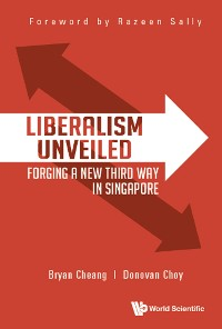 Cover Liberalism Unveiled: Forging A New Third Way In Singapore