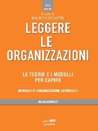 Cover Leggere le organizzazioni. Le teorie e i modelli per capire. Manuale di organizzazione aziendale I