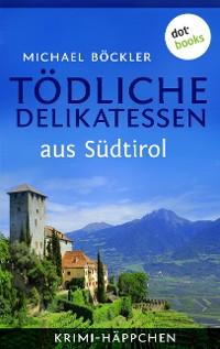 Cover Krimi-Häppchen - Band 2: Tödliche Delikatessen aus Südtirol