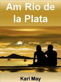 Cover Am Rio de la Plata - 390 Seiten