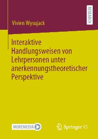 Cover Interaktive Handlungsweisen von Lehrpersonen unter anerkennungstheoretischer Perspektive