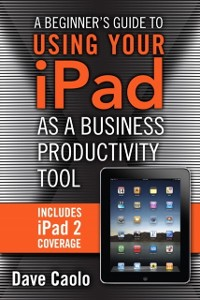 Cover Beginner's Guide to Using Your iPad as a Business Productivity Tool