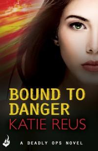 Cover Bound to Danger: Deadly Ops Book 2 (A series of thrilling, edge-of-your-seat suspense)
