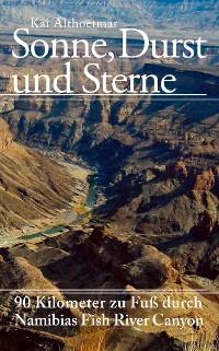 Cover Sonne, Durst und Sterne. 90 Kilometer zu Fuß durch Namibias Fish River Canyon
