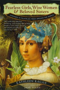 Cover Fearless Girls, Wise Women, and Beloved Sisters: Heroines in Folktales from Around the World