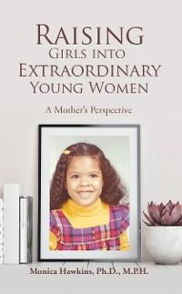 Cover Raising Girls into Extraordinary Young Women