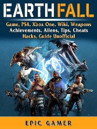 Earthfall Game, PS4, Xbox One, Wiki, Weapons, Achievements, Aliens