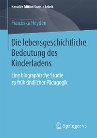 Cover Die lebensgeschichtliche Bedeutung des Kinderladens