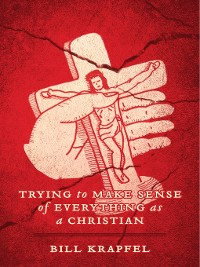Cover Trying to Make Sense of Everything as a Christian