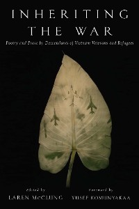 Cover Inheriting the War: Poetry and Prose by Descendants of Vietnam Veterans and Refugees