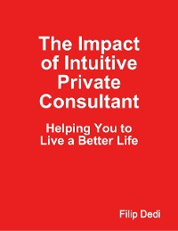 Cover The Impact of Intuitive Private Consultant: Helping You to Live a Better Life