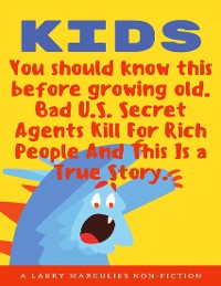 Cover Kids You Should Know this Before Growing Old. Bad U.S. Secret Agents Kill For Rich People and this is a True Story.