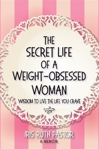 Cover The Secret Life of a Weight-Obsessed Woman