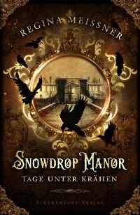 Cover Snowdrop Manor: Tage unter Krähen