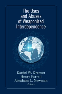 Cover The Uses and Abuses of Weaponized Interdependence