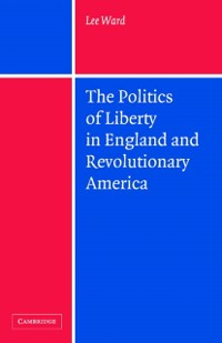 Cover Politics of Liberty in England and Revolutionary America