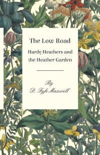 Cover The Low Road - Hardy Heathers and the Heather Garden