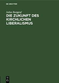 Cover Die Zukunft des kirchlichen Liberalismus