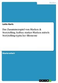 Cover Das Zusammenspiel von Marken & Storytelling. Aufbau starker Marken mittels Storytelling-typischer Elemente