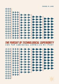 Cover The Pursuit of Technological Superiority and the Shrinking American Military