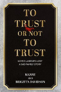 Cover To Trust or Not To Trust - Love's Labours Lost. A Sad Family Story