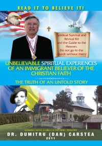 Cover Unbelievable Spiritual Experiences of a Romanian Immigrant Believer of the Christian Faith
