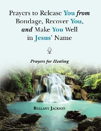 Cover Prayers to Release You from Bondage, Recover You, and Make You Well in Jesus' Name
