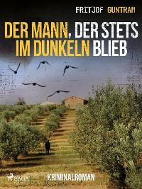 Cover Der Mann, der stets im Dunkeln blieb - Kriminalroman