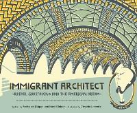 Cover Immigrant Architect: Rafael Guastavino and the American Dream
