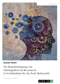 Cover Die Berücksichtigung von Arbeitsgedächtnis-Ressourcen in Schulbüchern für das Fach Mathematik