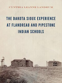 Cover The Dakota Sioux Experience at Flandreau and Pipestone Indian Schools