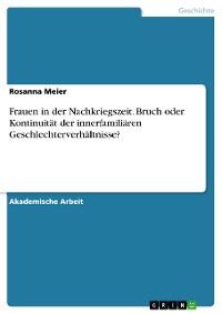 Cover Frauen in der Nachkriegszeit. Bruch oder Kontinuität der innerfamiliären Geschlechterverhältnisse?