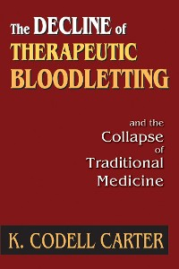 Cover The Decline of Therapeutic Bloodletting and the Collapse of Traditional Medicine
