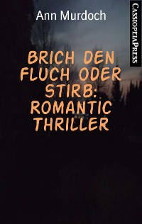 Cover Brich den Fluch oder stirb: Romantic Thriller