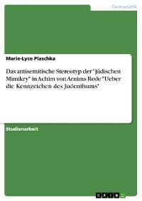 """Cover Das antisemitische Stereotyp der """"jüdischen Mimikry""""  in Achim von Arnims Rede  """"Ueber die Kennzeichen des Judenthums"""""""