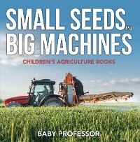 Cover Small Seeds and Big Machines - Children's Agriculture Books