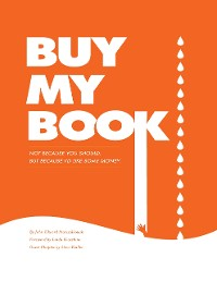 Cover Buy My Book: Not Because You Should, But Because I'd Like Some Money