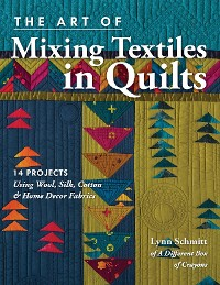 Cover The Art of Mixing Textiles in Quilts
