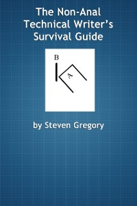 Cover Non-Anal Technical Writer's Survival Guide
