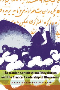 Cover The Iranian Constitutional Revolution and the Clerical Leadership of Khurasani
