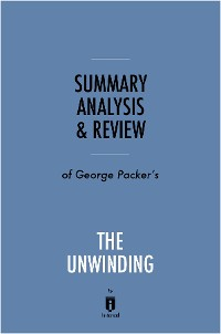 Cover Summary, Analysis & Review of George Packer's The Unwinding by Instaread